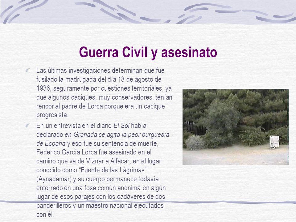 Guerra Civil y asesinato Las últimas investigaciones determinan que fue fusilado la madrugada del día 18 de agosto de 1936, seguramente por cuestiones