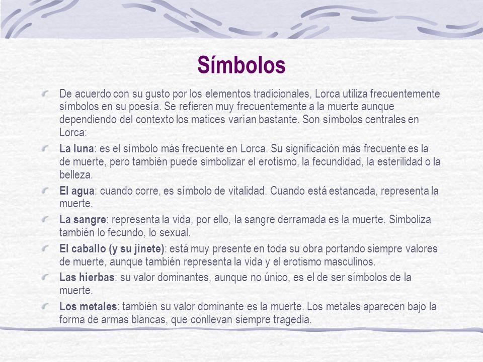 Símbolos De acuerdo con su gusto por los elementos tradicionales, Lorca utiliza frecuentemente símbolos en su poesía. Se refieren muy frecuentemente a
