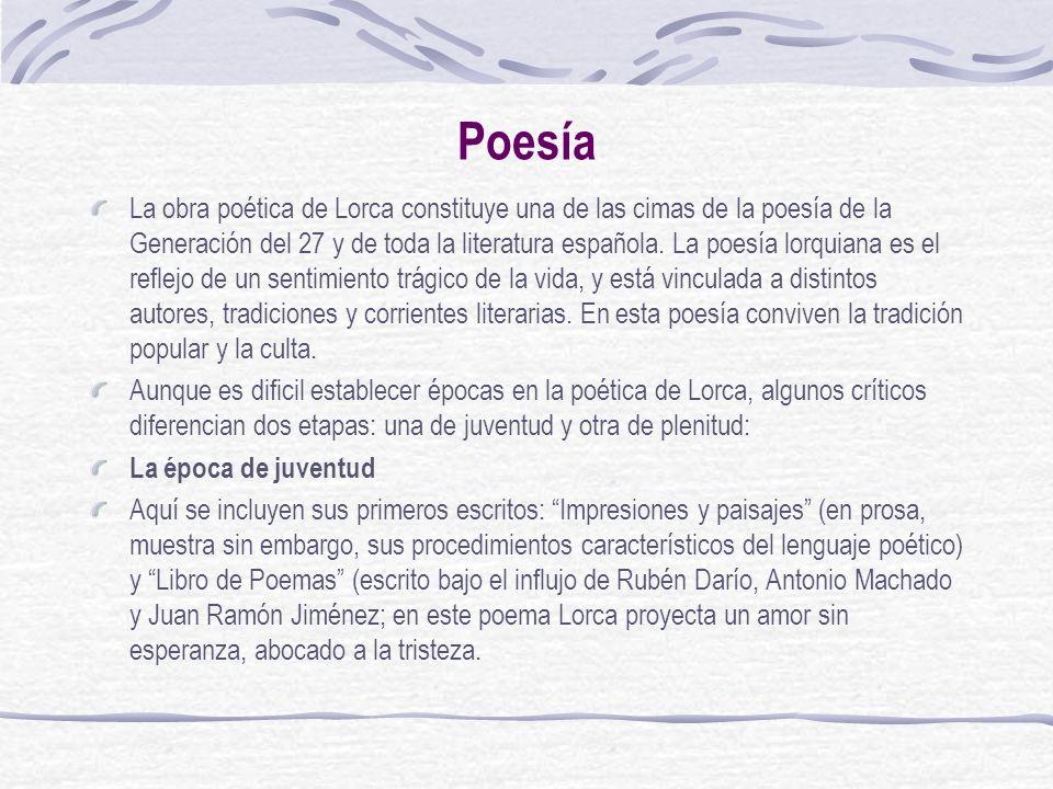 Poesía La obra poética de Lorca constituye una de las cimas de la poesía de la Generación del 27 y de toda la literatura española. La poesía lorquiana