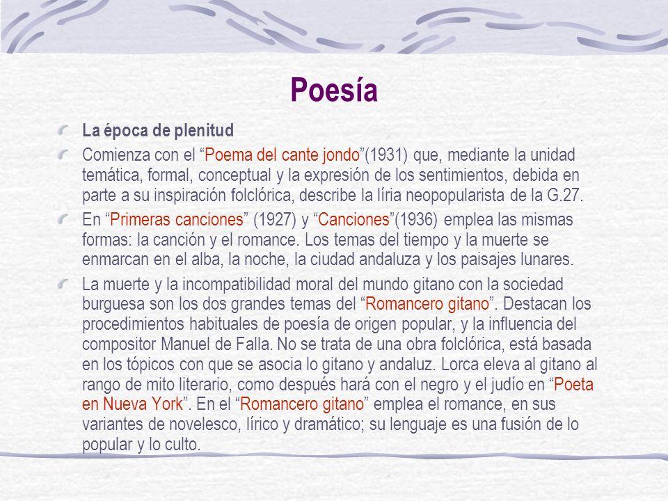 Poesía La época de plenitud Comienza con el Poema del cante jondo(1931) que, mediante la unidad temática, formal, conceptual y la expresión de los sen