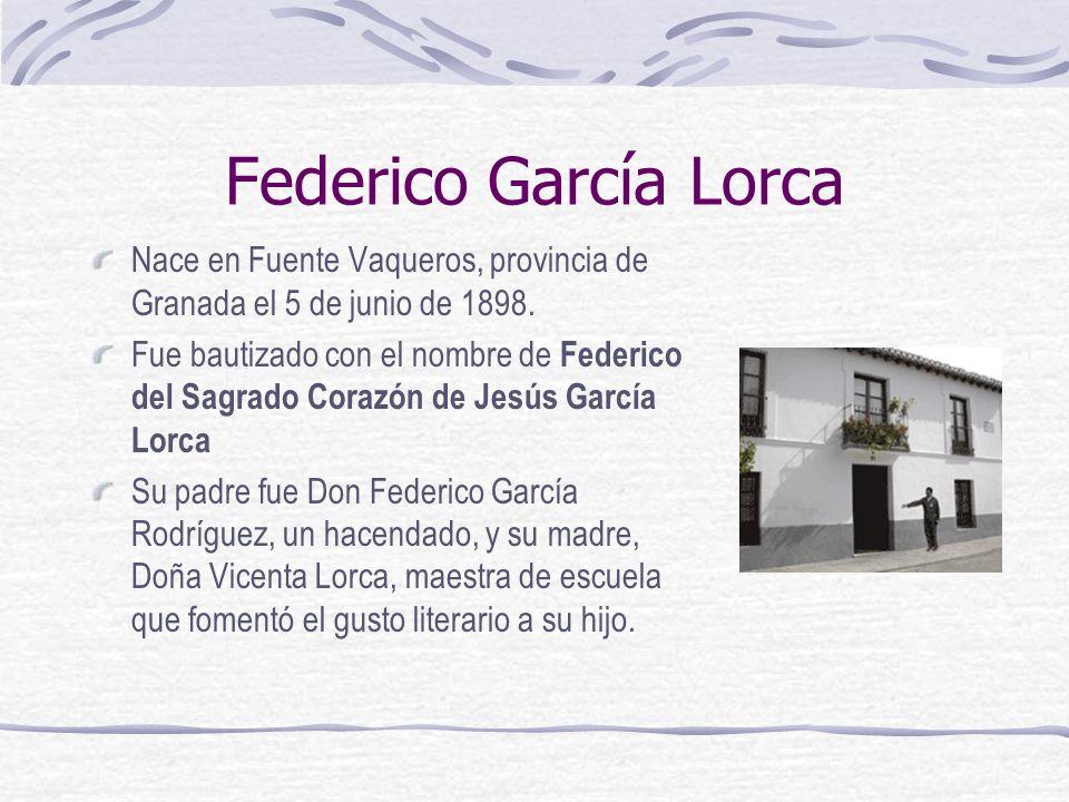Federico García Lorca Nace en Fuente Vaqueros, provincia de Granada el 5 de junio de 1898. Fue bautizado con el nombre de Federico del Sagrado Corazón