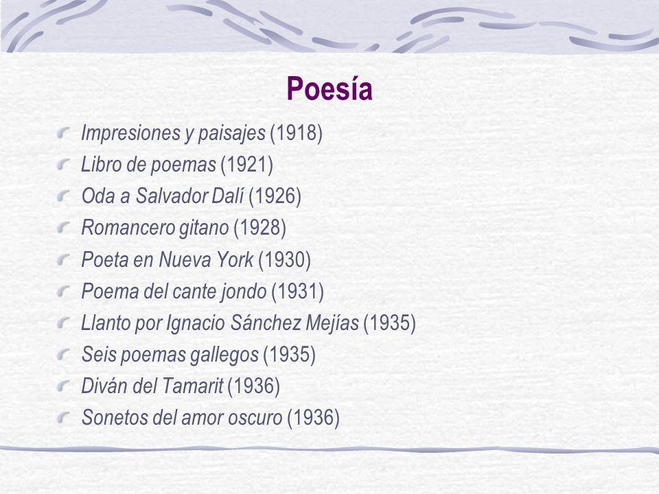 Poesía Impresiones y paisajes (1918) Libro de poemas (1921) Oda a Salvador Dalí (1926) Romancero gitano (1928) Poeta en Nueva York (1930) Poema del ca