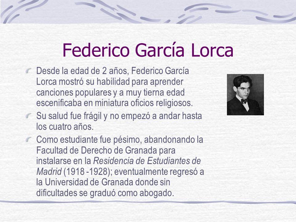 Federico García Lorca Desde la edad de 2 años, Federico García Lorca mostró su habilidad para aprender canciones populares y a muy tierna edad escenif