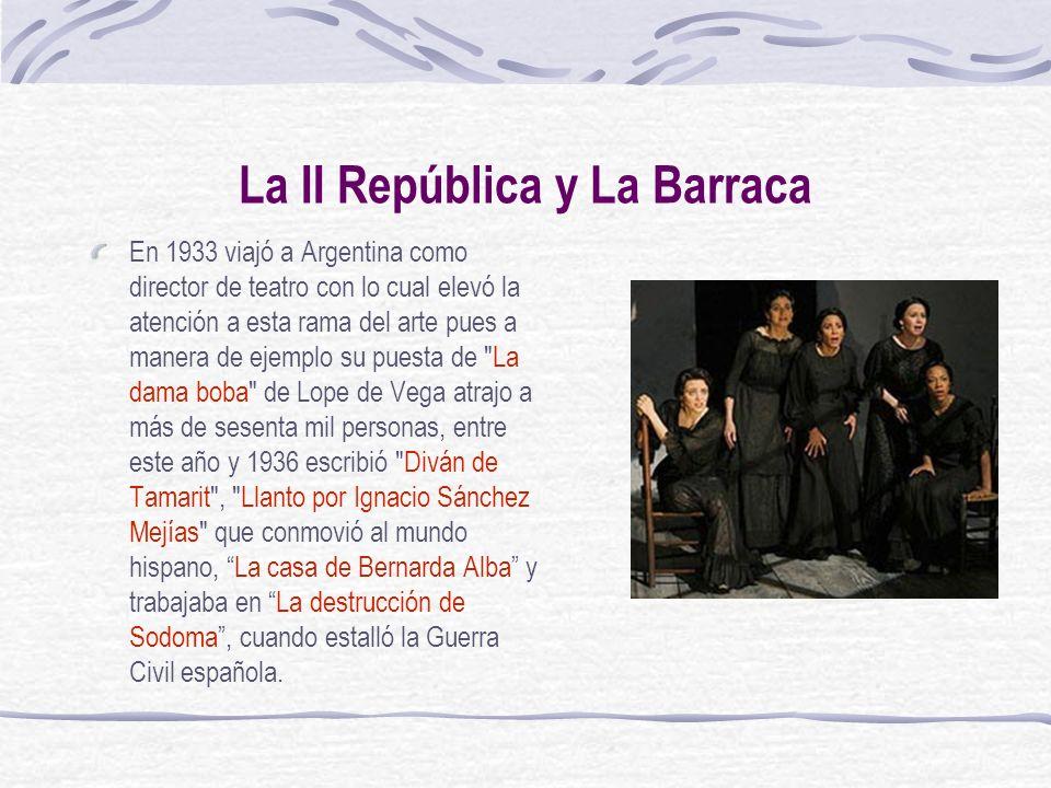 La II República y La Barraca En 1933 viajó a Argentina como director de teatro con lo cual elevó la atención a esta rama del arte pues a manera de eje