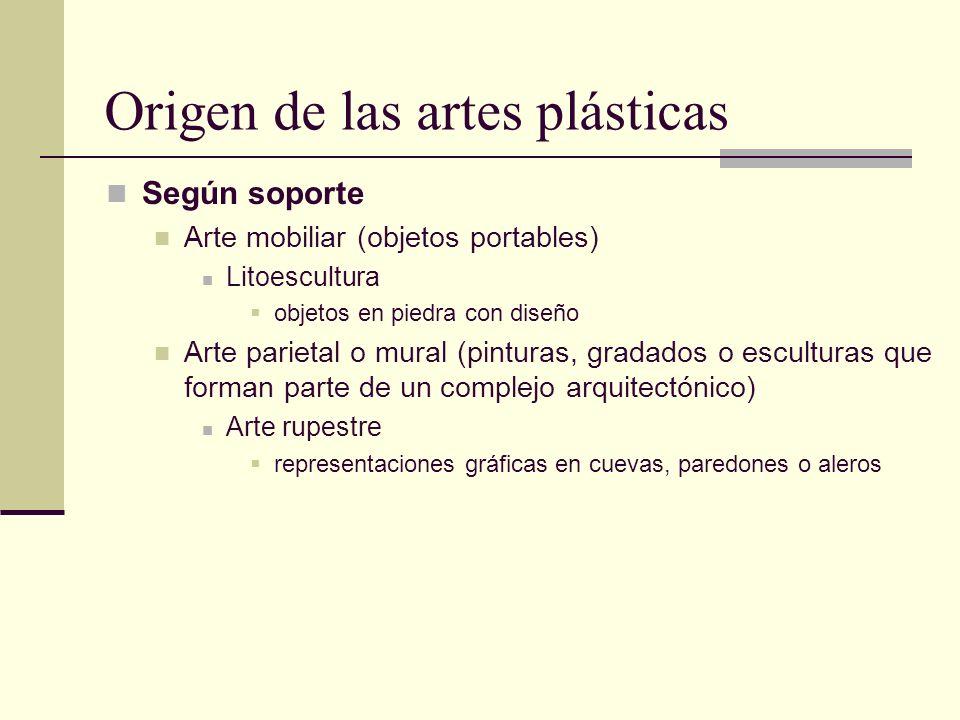 Origen de las artes plásticas Según soporte Arte mobiliar (objetos portables) Litoescultura objetos en piedra con diseño Arte parietal o mural (pintur