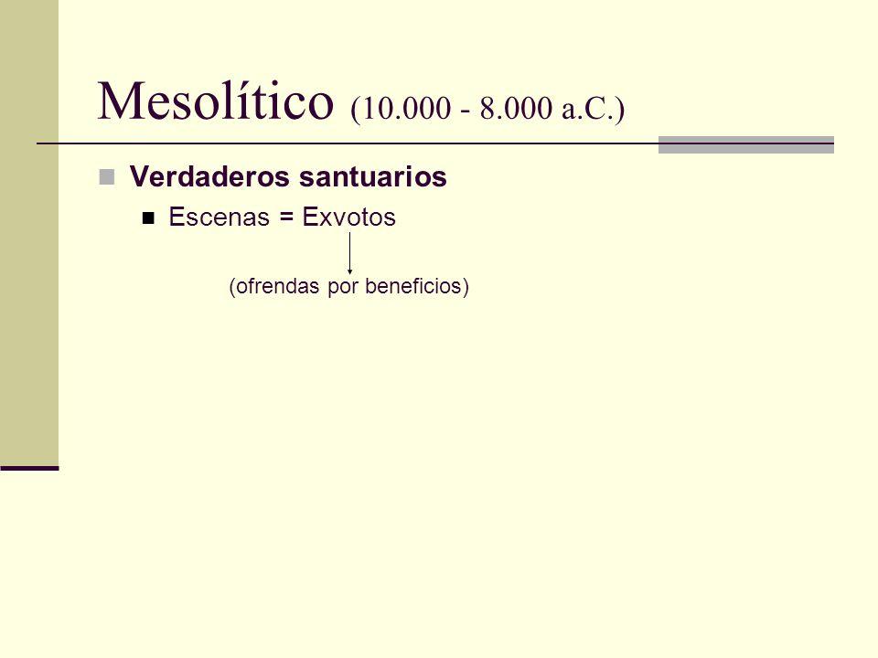 Mesolítico (10.000 - 8.000 a.C.) Verdaderos santuarios Escenas = Exvotos (ofrendas por beneficios)