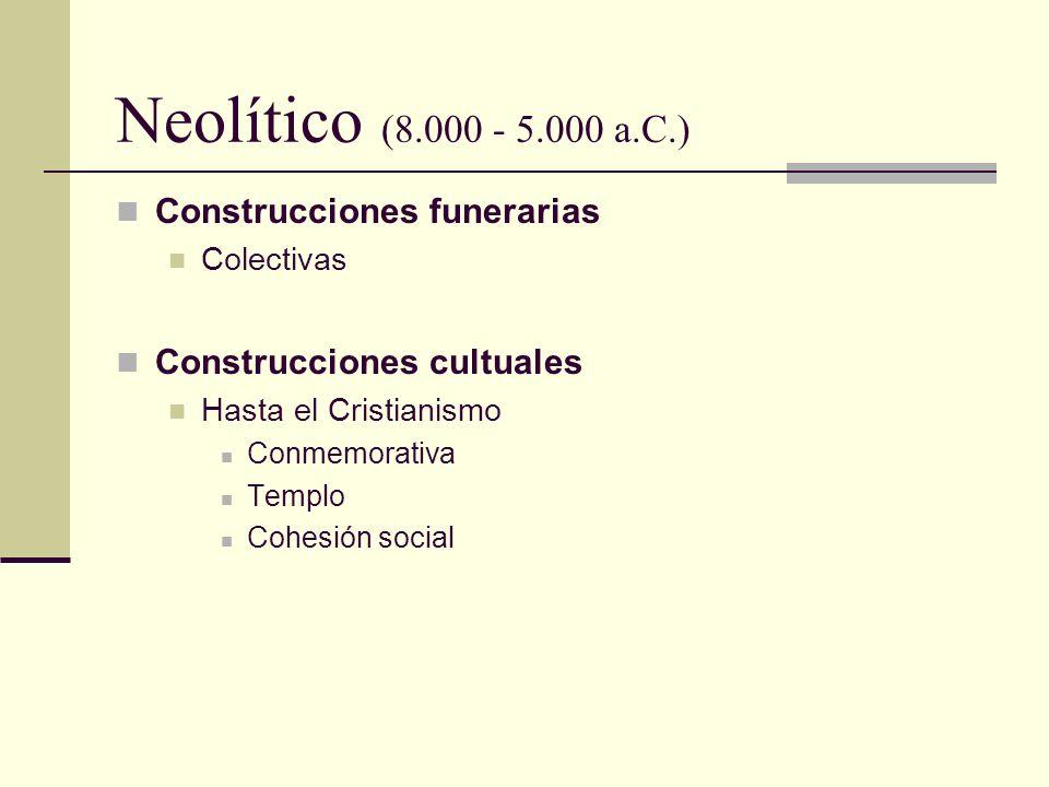 Neolítico (8.000 - 5.000 a.C.) Construcciones funerarias Colectivas Construcciones cultuales Hasta el Cristianismo Conmemorativa Templo Cohesión socia