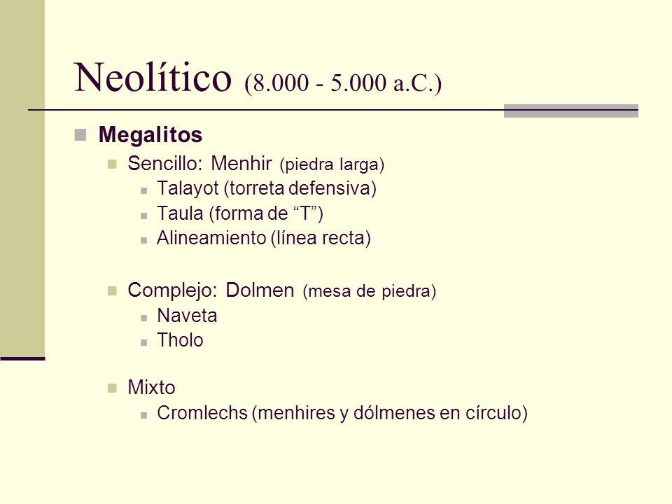 Neolítico (8.000 - 5.000 a.C.) Megalitos Sencillo: Menhir (piedra larga) Talayot (torreta defensiva) Taula (forma de T) Alineamiento (línea recta) Com