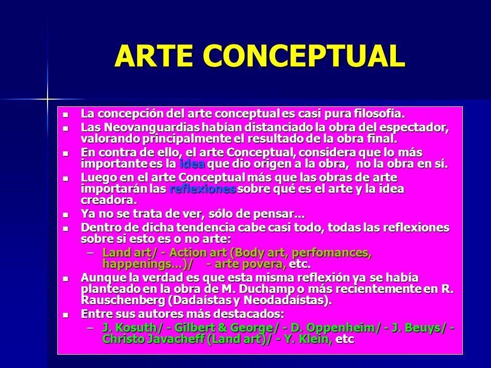 ARTE CONCEPTUAL La concepción del arte conceptual es casi pura filosofía. La concepción del arte conceptual es casi pura filosofía. Las Neovanguardias