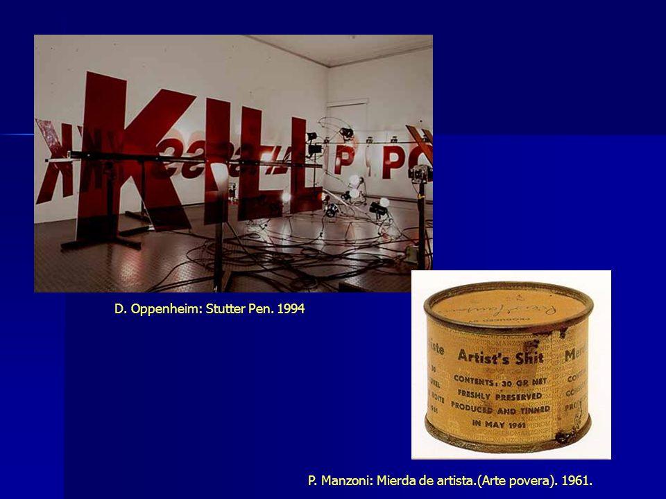 D. Oppenheim: Stutter Pen. 1994 P. Manzoni: Mierda de artista.(Arte povera). 1961.