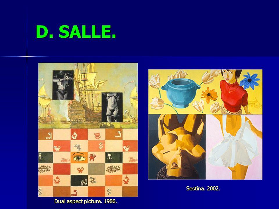 D. SALLE. Dual aspect picture. 1986. Sestina. 2002.