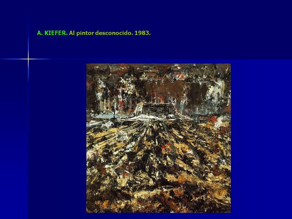 A. KIEFER. Al pintor desconocido. 1983.