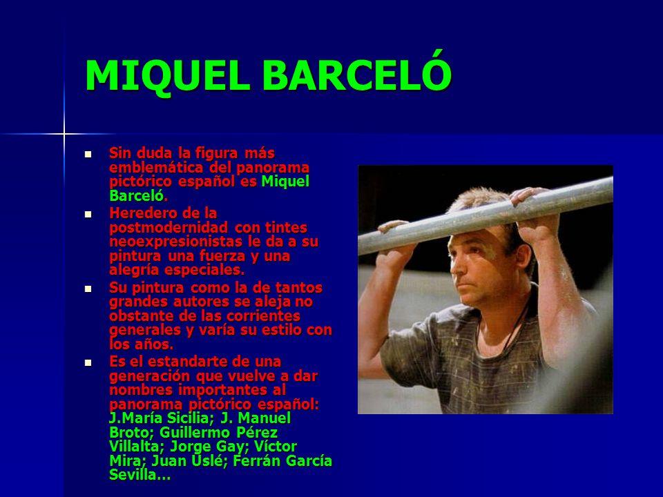 MIQUEL BARCELÓ Sin duda la figura más emblemática del panorama pictórico español es Miquel Barceló. Sin duda la figura más emblemática del panorama pi