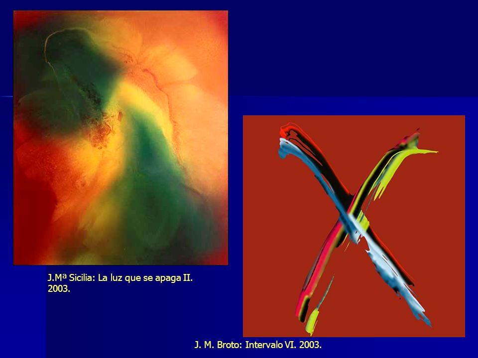 J.Mª Sicilia: La luz que se apaga II. 2003. J. M. Broto: Intervalo VI. 2003.