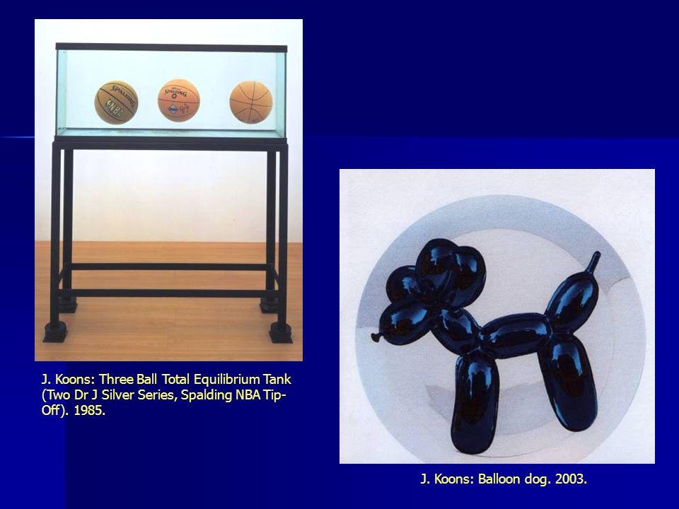 J. Koons: Three Ball Total Equilibrium Tank (Two Dr J Silver Series, Spalding NBA Tip- Off). 1985. J. Koons: Balloon dog. 2003.