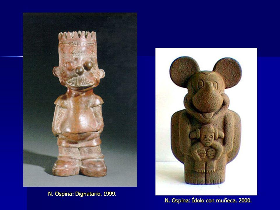 N. Ospina: Dignatario. 1999. N. Ospina: Ídolo con muñeca. 2000.