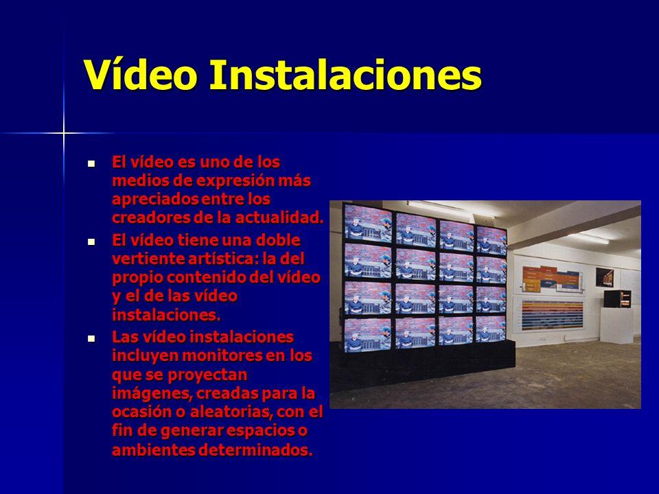 Vídeo Instalaciones El vídeo es uno de los medios de expresión más apreciados entre los creadores de la actualidad. El vídeo es uno de los medios de e