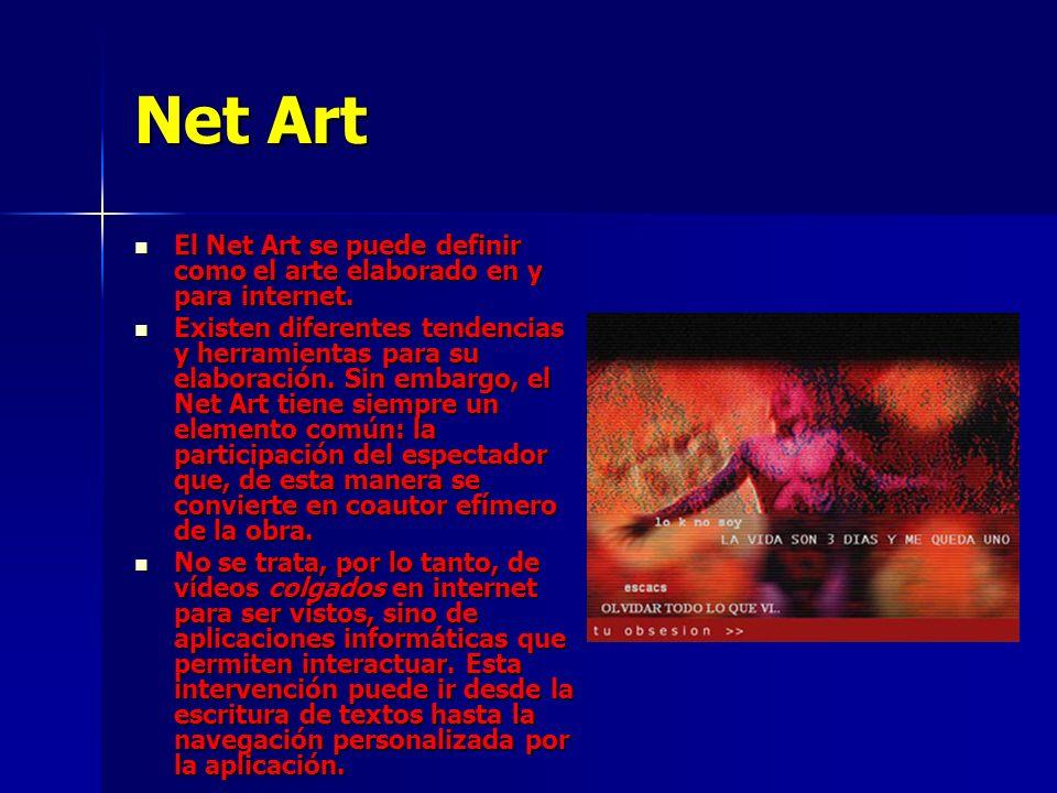 Net Art El Net Art se puede definir como el arte elaborado en y para internet. El Net Art se puede definir como el arte elaborado en y para internet.