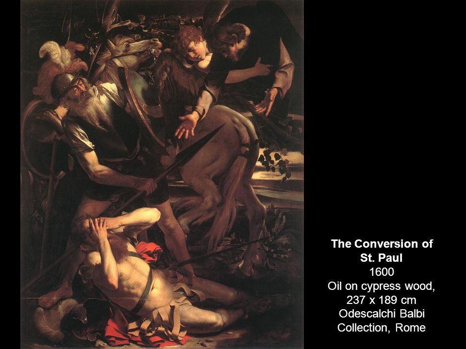 The Conversion of St. Paul 1600 Oil on cypress wood, 237 x 189 cm Odescalchi Balbi Collection, Rome