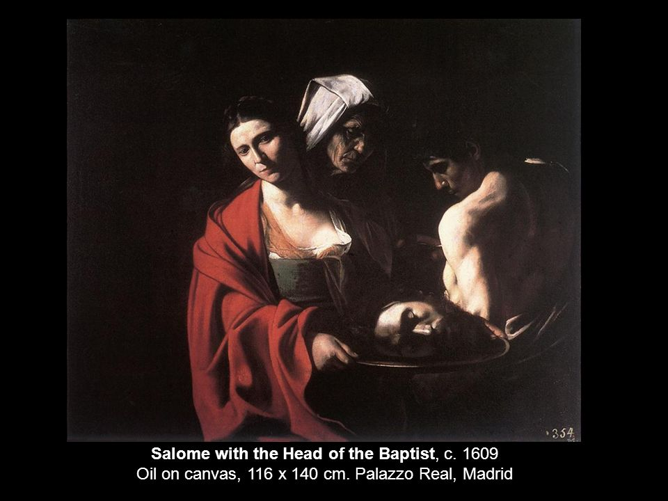 Salome with the Head of the Baptist, c. 1609 Oil on canvas, 116 x 140 cm. Palazzo Real, Madrid