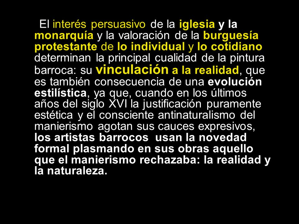 Debido al independiente desarrollo de las escuelas pictóricas no son muchas las notas comunes que caracterizan a la pintura barroca; señalamos las siguientes: Realismo.
