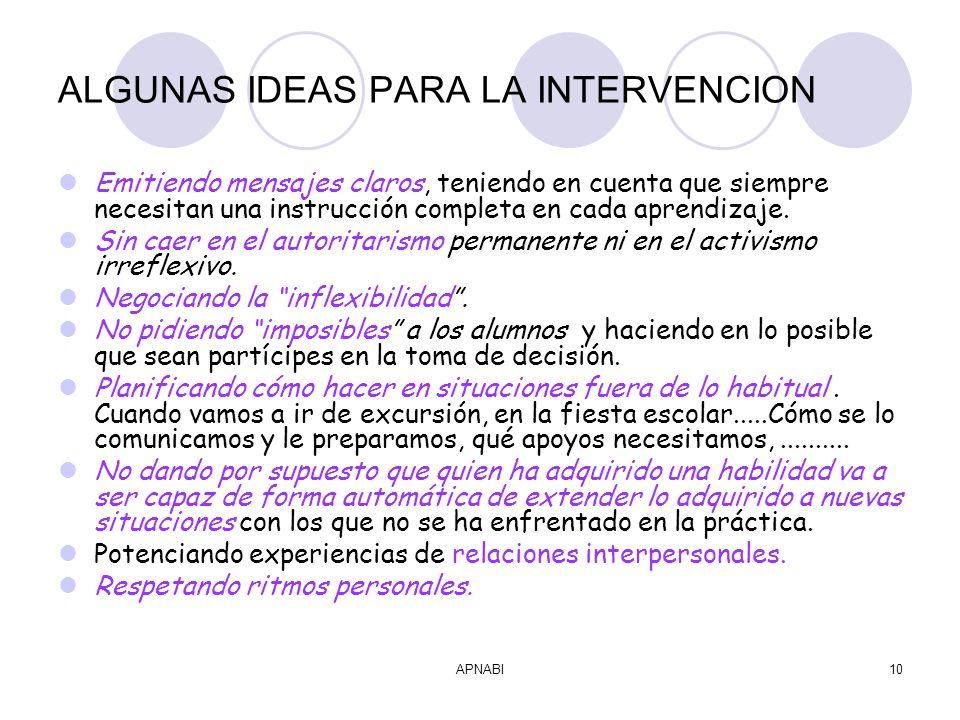 APNABI10 ALGUNAS IDEAS PARA LA INTERVENCION Emitiendo mensajes claros, teniendo en cuenta que siempre necesitan una instrucción completa en cada aprendizaje.