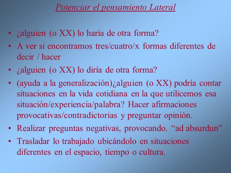 Potenciar el pensamiento Lateral ¿alguien (o XX) lo haría de otra forma? A ver si encontramos tres/cuatro/x formas diferentes de decir / hacer ¿alguie
