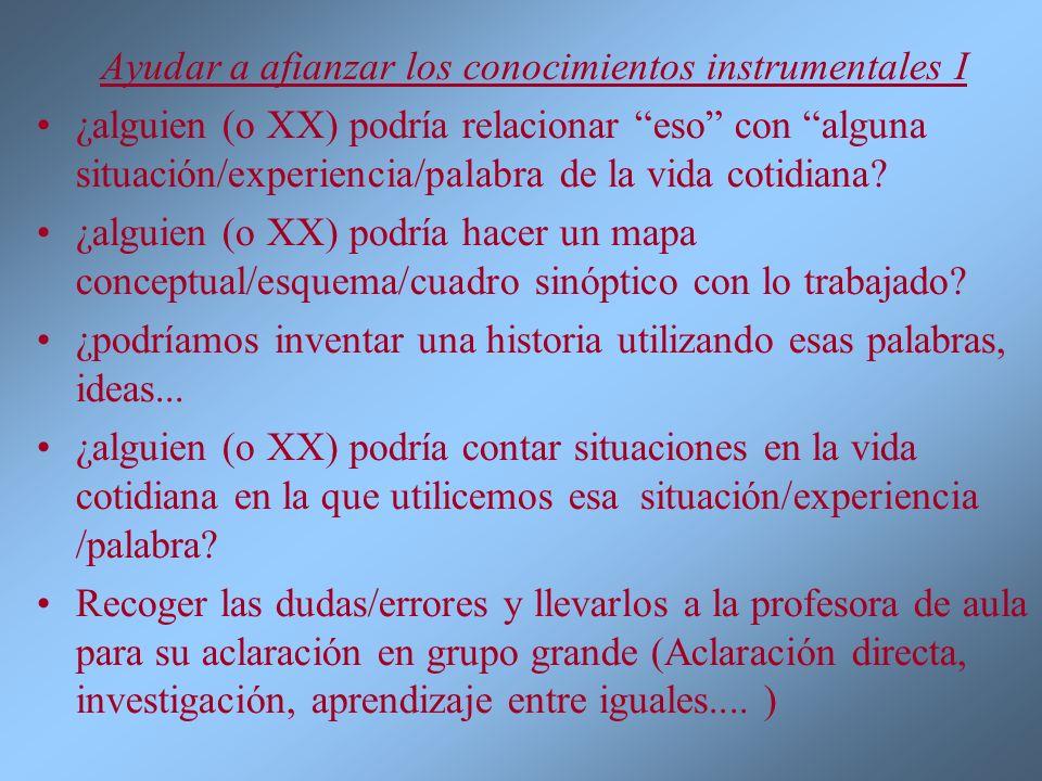 Ayudar a afianzar los conocimientos instrumentales II Pedir aclaraciones sobre palabras, conceptos, utilización de términos como eso...