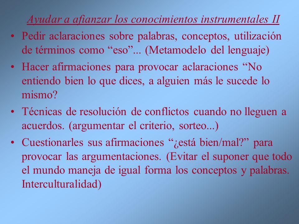 Ayudar a afianzar los conocimientos instrumentales II Pedir aclaraciones sobre palabras, conceptos, utilización de términos como eso... (Metamodelo de