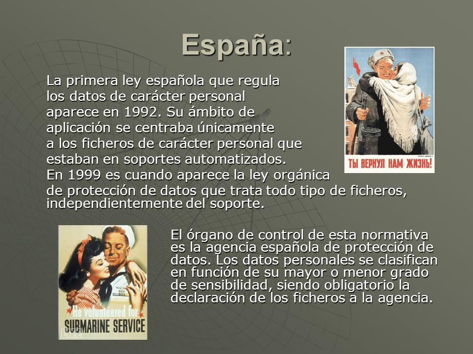 España: La primera ley española que regula los datos de carácter personal aparece en 1992. Su ámbito de aplicación se centraba únicamente a los ficher