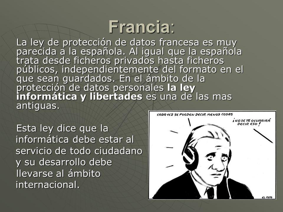 Francia: La ley de protección de datos francesa es muy parecida a la española. Al igual que la española trata desde ficheros privados hasta ficheros p