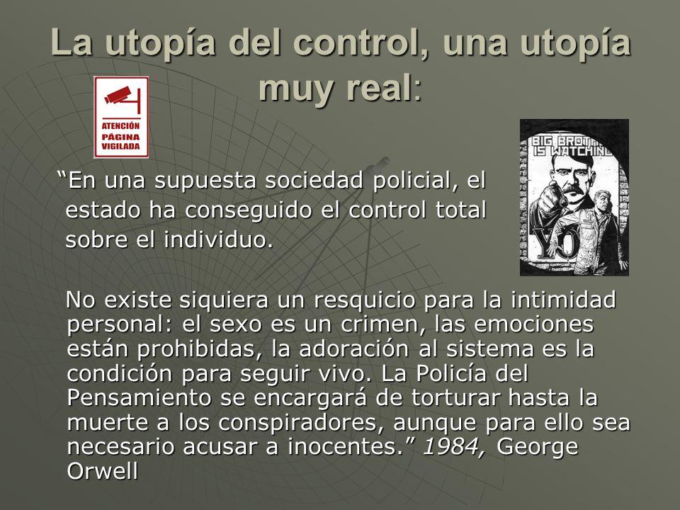 La utopía del control, una utopía muy real: En una supuesta sociedad policial, el En una supuesta sociedad policial, el estado ha conseguido el contro