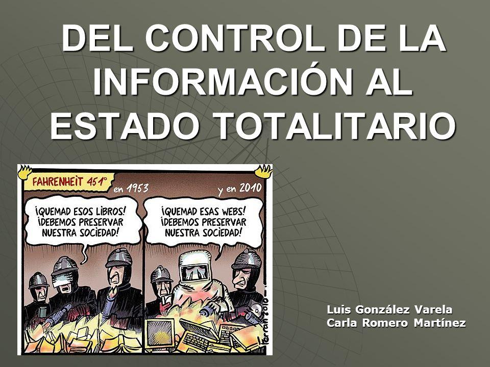 DEL CONTROL DE LA INFORMACIÓN AL ESTADO TOTALITARIO Luis González Varela Carla Romero Martínez