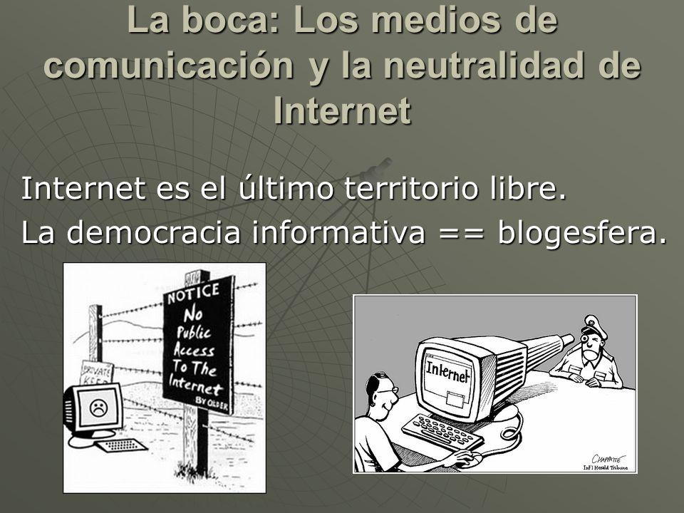 La boca: Los medios de comunicación y la neutralidad de Internet Internet es el último territorio libre. La democracia informativa == blogesfera.