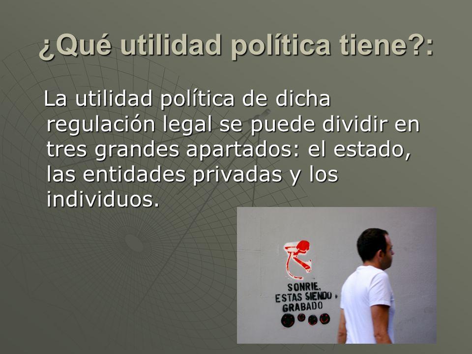 ¿Qué utilidad política tiene?: La utilidad política de dicha regulación legal se puede dividir en tres grandes apartados: el estado, las entidades pri
