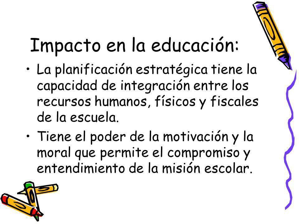 Impacto en la educación: La planificación estratégica tiene la capacidad de integración entre los recursos humanos, físicos y fiscales de la escuela.