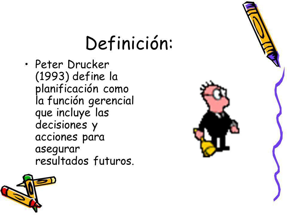 Definición: Peter Drucker (1993) define la planificación como la función gerencial que incluye las decisiones y acciones para asegurar resultados futuros.
