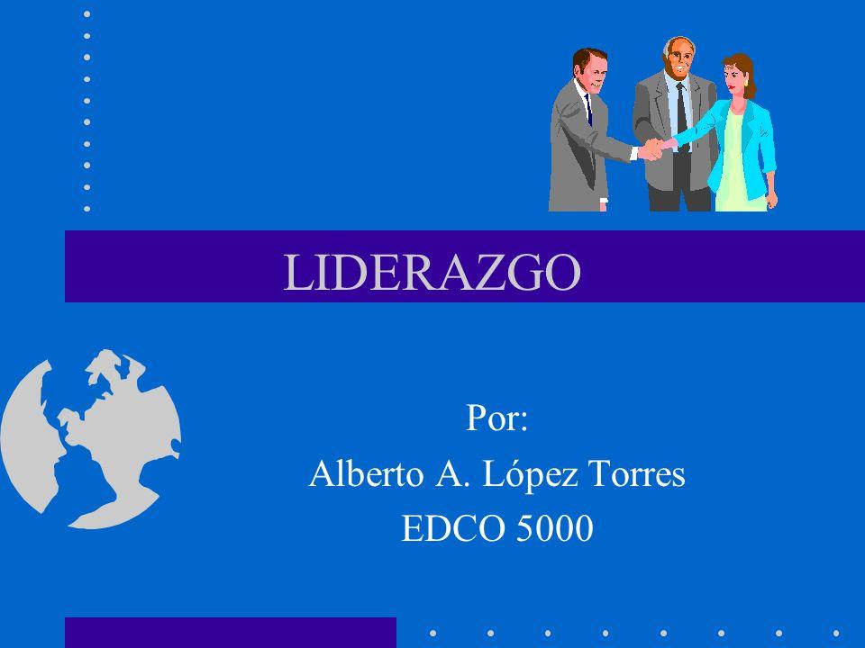 LIDERAZGO Por: Alberto A. López Torres EDCO 5000