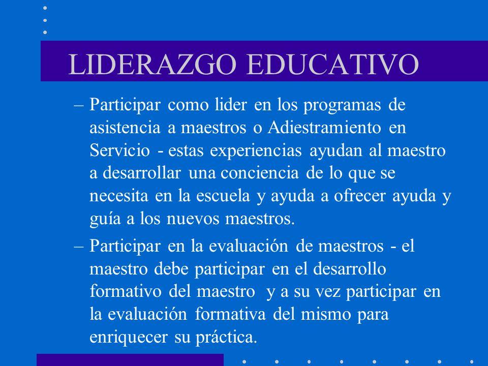 LIDERAZGO EDUCATIVO –Participar como lider en los programas de asistencia a maestros o Adiestramiento en Servicio - estas experiencias ayudan al maest