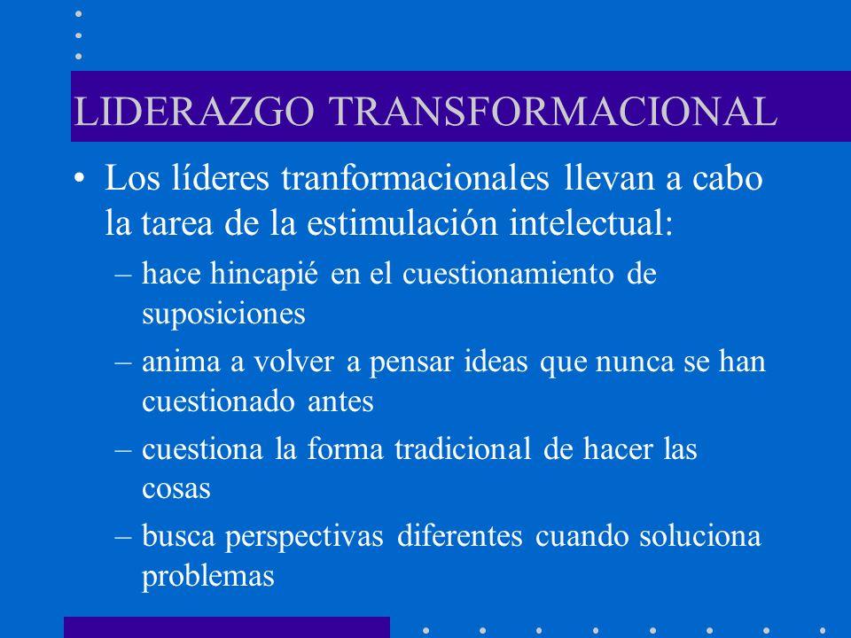 LIDERAZGO TRANSFORMACIONAL Los líderes tranformacionales llevan a cabo la tarea de la estimulación intelectual: –hace hincapié en el cuestionamiento d