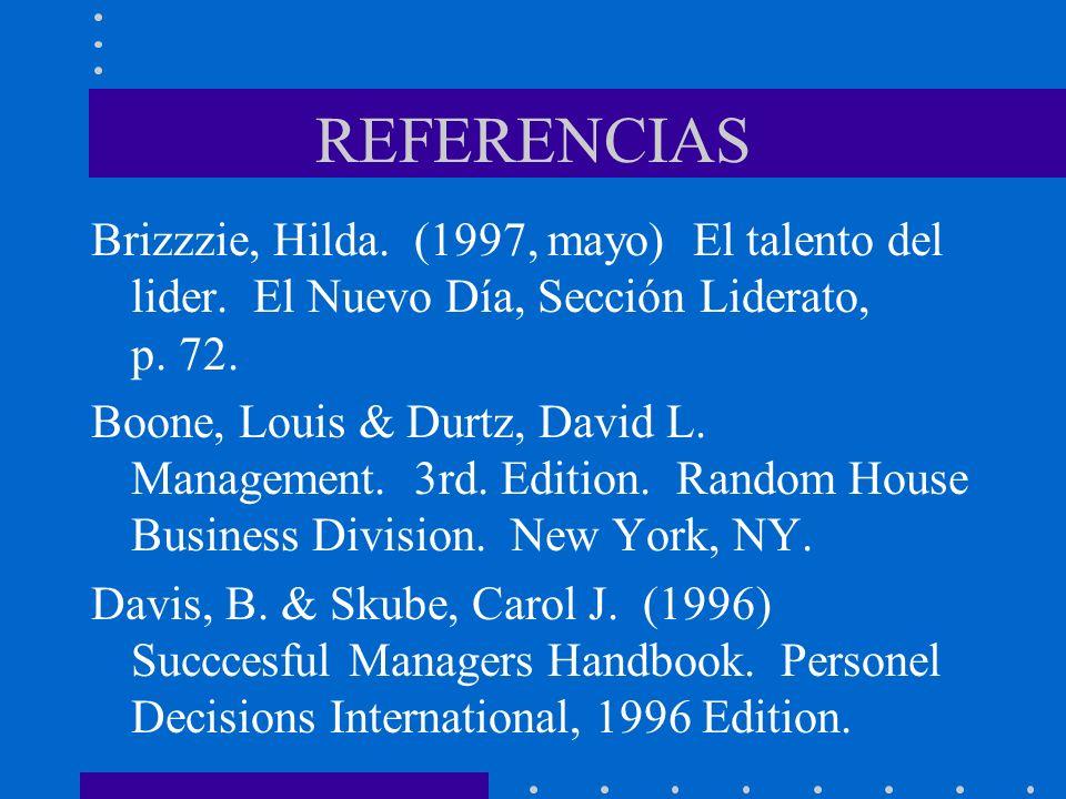 REFERENCIAS Brizzzie, Hilda. (1997, mayo) El talento del lider. El Nuevo Día, Sección Liderato, p. 72. Boone, Louis & Durtz, David L. Management. 3rd.