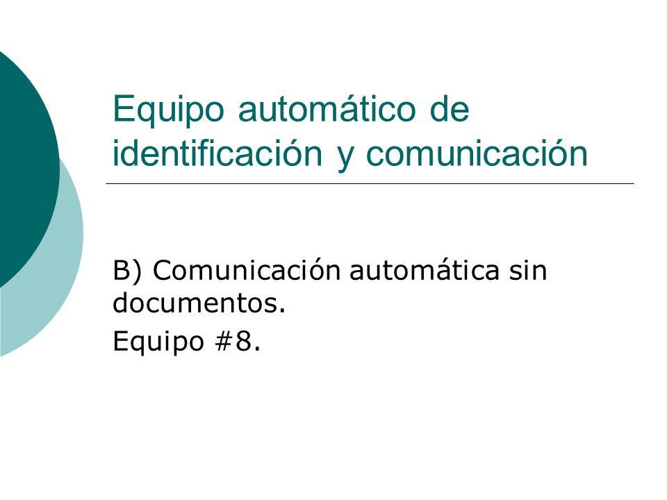 Equipo automático de identificación y comunicación B) Comunicación automática sin documentos. Equipo #8.