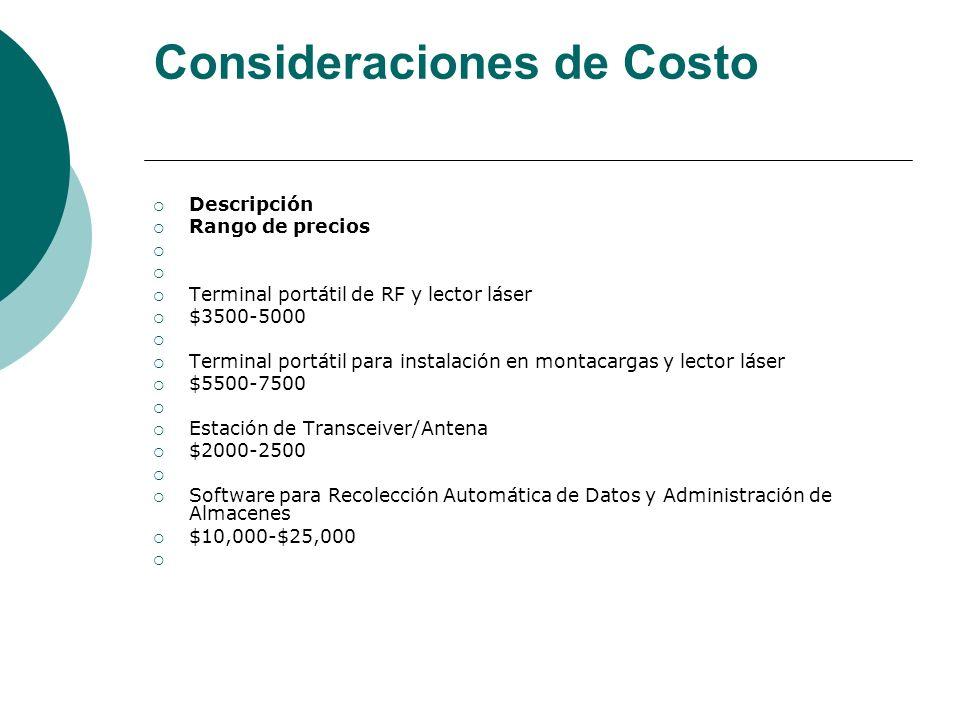 Consideraciones de Costo Descripción Rango de precios Terminal portátil de RF y lector láser $3500-5000 Terminal portátil para instalación en montacar