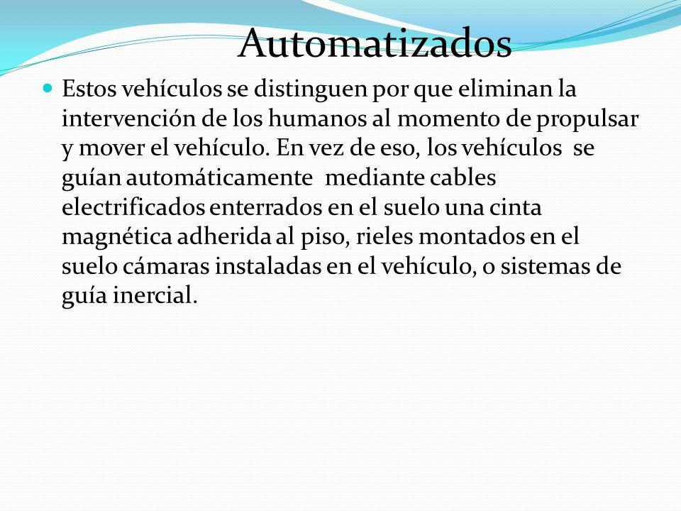 Automatizados Estos vehículos se distinguen por que eliminan la intervención de los humanos al momento de propulsar y mover el vehículo. En vez de eso