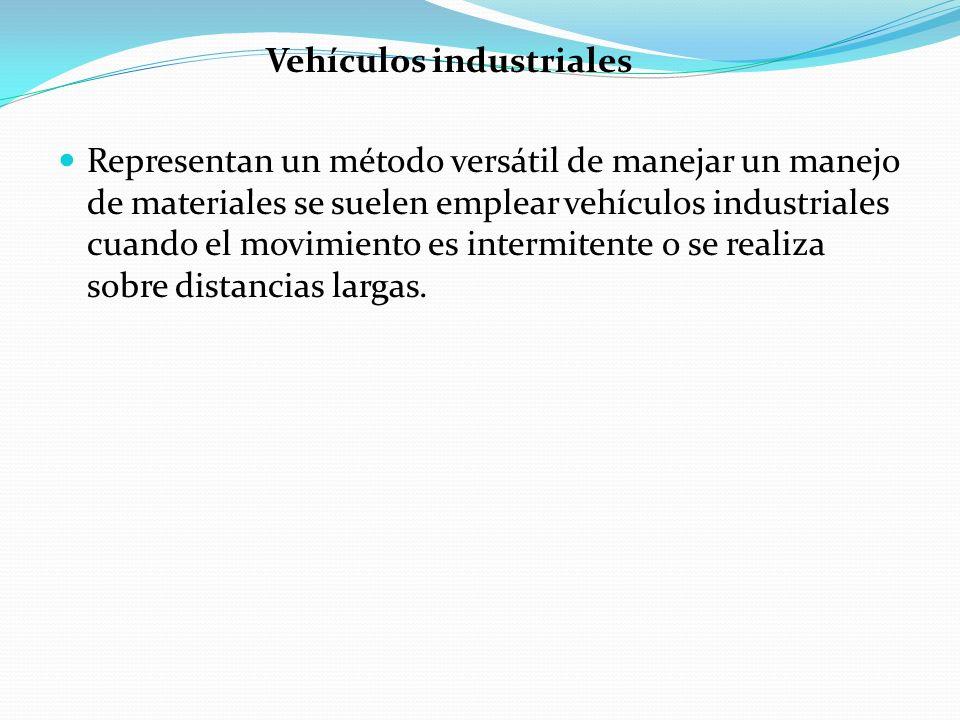 Vehículos industriales Representan un método versátil de manejar un manejo de materiales se suelen emplear vehículos industriales cuando el movimiento