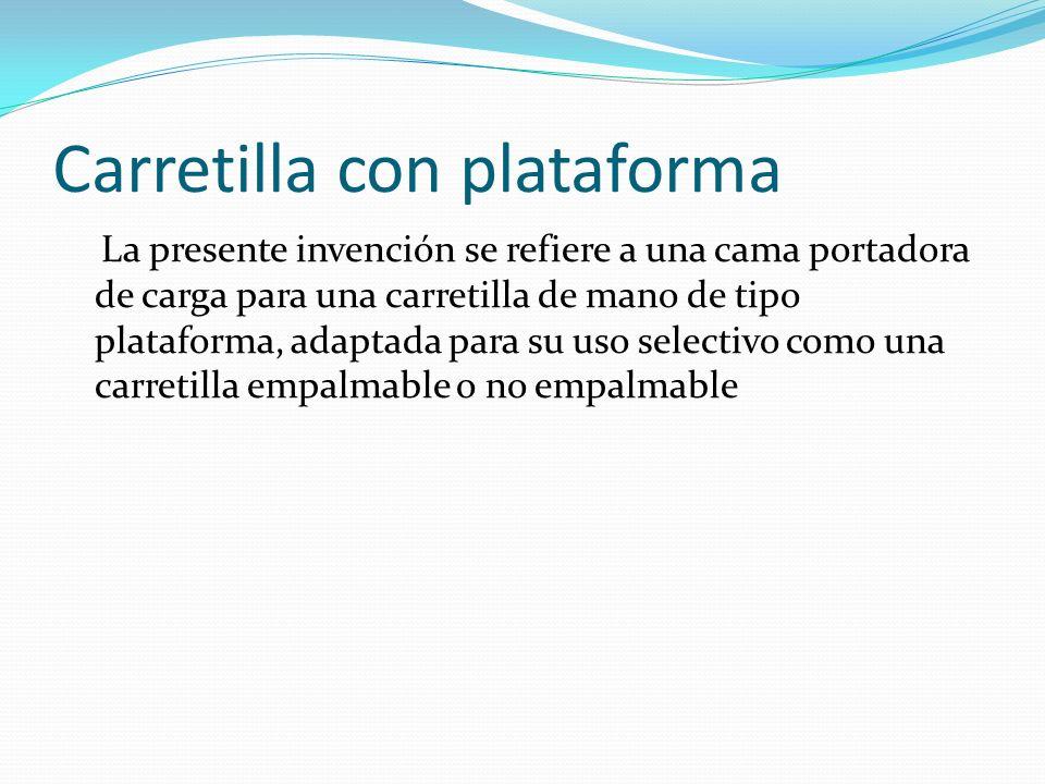 Carretilla con plataforma La presente invención se refiere a una cama portadora de carga para una carretilla de mano de tipo plataforma, adaptada para