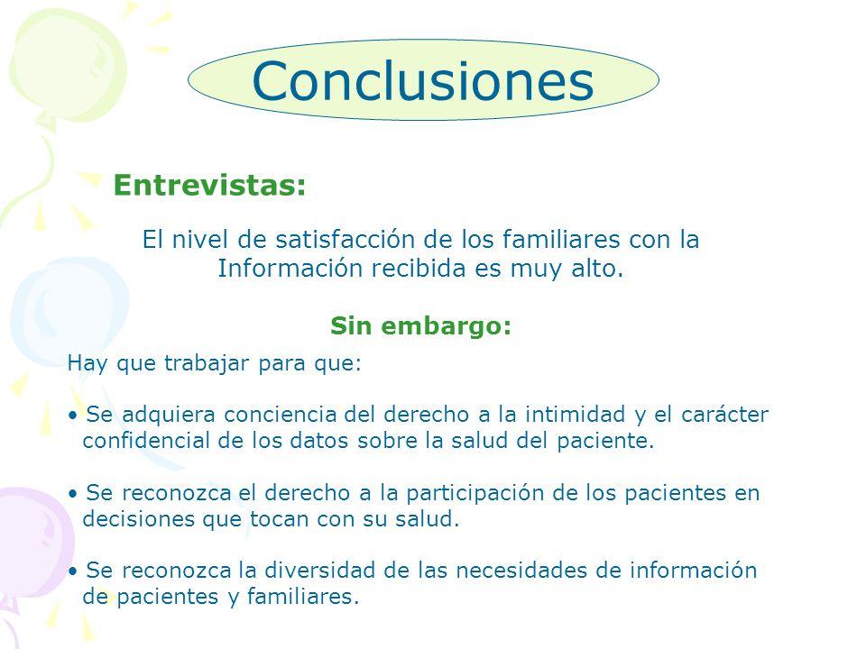 Conclusiones Entrevistas: El nivel de satisfacción de los familiares con la Información recibida es muy alto. Sin embargo: Hay que trabajar para que:
