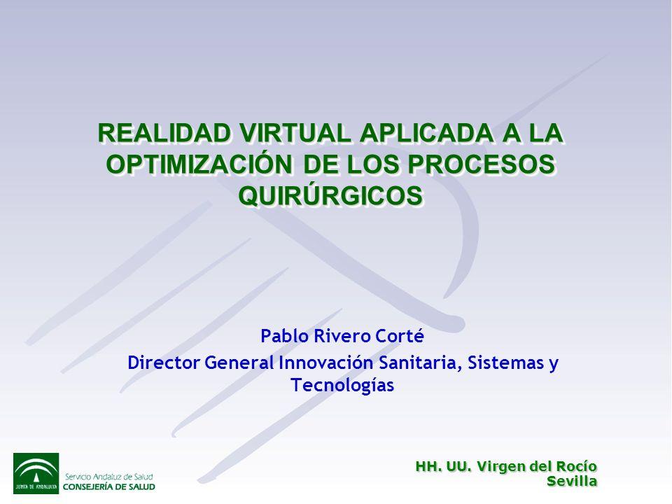 REALIDAD VIRTUAL APLICADA A LA OPTIMIZACIÓN DE LOS PROCESOS QUIRÚRGICOS Pablo Rivero Corté Director General Innovación Sanitaria, Sistemas y Tecnologí