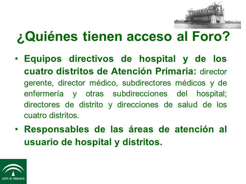 ¿Quiénes tienen acceso al Foro? Equipos directivos de hospital y de los cuatro distritos de Atención Primaria: director gerente, director médico, subd