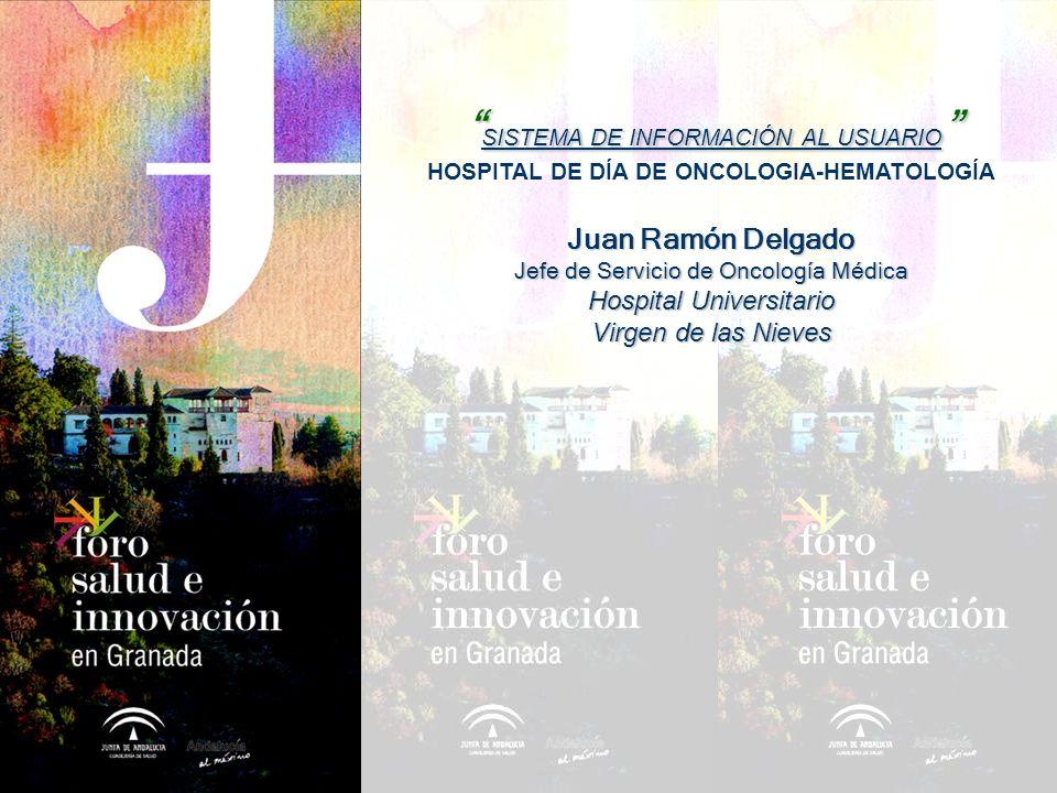 SISTEMA DE INFORMACIÓN AL USUARIO SISTEMA DE INFORMACIÓN AL USUARIO HOSPITAL DE DÍA DE ONCOLOGIA-HEMATOLOGÍA Juan Ramón Delgado Jefe de Servicio de On